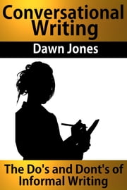 Conversational Writing - The Do's and Don'ts of Informal Writing ebook by Dawn Jones