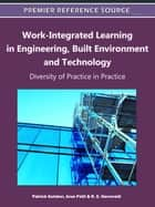 Work-Integrated Learning in Engineering, Built Environment and Technology - Diversity of Practice in Practice ebook by Patrick Keleher, Arun Patil, R. E. Harreveld
