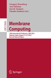 Membrane Computing - 16th International Conference, CMC 2015, Valencia, Spain, August 17-21, 2015, Revised Selected Papers ebook by Grzegorz Rozenberg,Arto Salomaa,José M. Sempere,Claudio Zandron