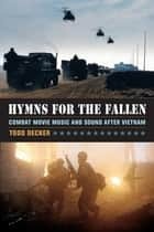 Hymns for the Fallen - Combat Movie Music and Sound after Vietnam ebook by Todd Decker
