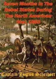 Seven Months In The Rebel States During The North American War, 1863 ebook by Captain Justus Scheibert,Joseph C. Hayes,Wm. S Poole