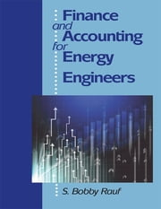 Finance and Accounting for Energy Engineers ebook by S. Bobby Rauf, P.E., C.E.M.