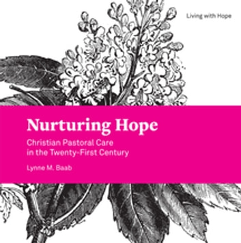 Nurturing Hope - Christian Pastoral Care in the Twenty-First Century ebook by Lynne M. Baab
