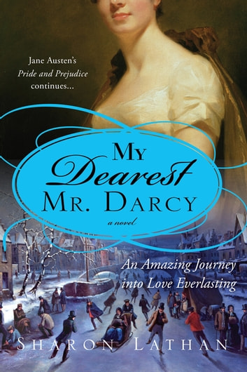 My Dearest Mr. Darcy - An amazing journey into love everlasting ebook by Sharon Lathan