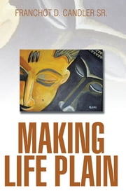 Making Life Plain ebook by Franchot D. Candler Sr.
