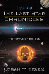 The Last Star Chronicles - The Temple of the Sun ebook by Logan T Stark