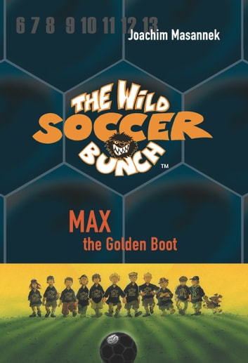 The Wild Soccer Bunch, Book 5, Max the Golden Boot ebook by Joachim Masannek
