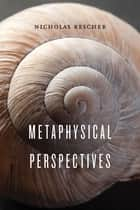 Metaphysical Perspectives ebook by Nicholas Rescher