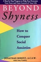 BEYOND SHYNESS: HOW TO CONQUER SOCIAL ANXIETY STEP ebook by Jonathan Berent