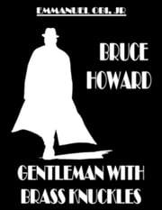 Bruce Howard: Gentleman with Brass Knuckles ebook by Emmanuel Obi Jr