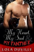My Heart, My Soul and My Panther - A Panther Shifter Romance ebook by Lola DuVille