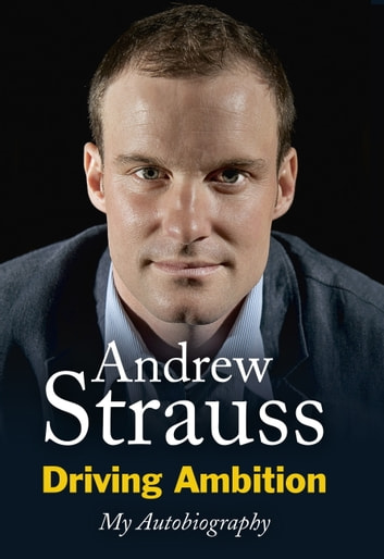 Driving Ambition - My Autobiography ebook by Andrew Strauss