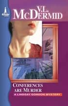 Conferences are Murder ebook by Val McDermid