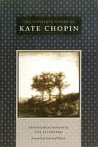 The Complete Works of Kate Chopin ebook by Kate Chopin, Per Seyersted