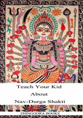 TEACH YOUR KID ABOUT NAVDURGA SHAKTI A PICTURE BOOK ebook by Zhingoora Books