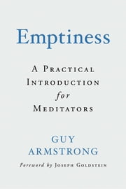 Emptiness - A Practical Introduction for Meditators ebook by Guy Armstrong,Joseph Goldstein
