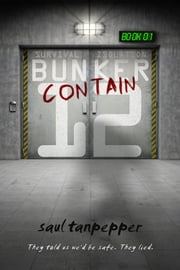 Contain - Book 1 of the Post-Apocalyptic Thriller Series BUNKER 12 ebook by Saul Tanpepper