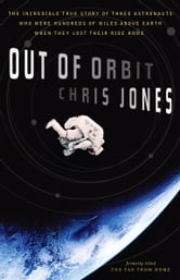 Out of Orbit - The Incredible True Story of Three Astronauts Who Were Hundreds of Miles Above E arth When They Lost Their Ride Home ebook by Chris Jones