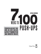 7 Weeks to 100 Push-Ups - Strengthen and Sculpt Your Arms, Abs, Chest, Back and Glutes by Training to do 100 Consecutive Push- ebook by Steve Speirs