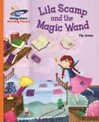 Reading Planet - Lila Scamp and the Magic Wand - Orange: Galaxy ebook by