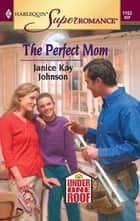 The Perfect Mom ebook by Janice Kay Johnson