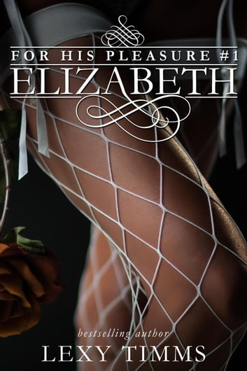 Elizabeth - For His Pleasure, #1 ebook by Lexy Timms