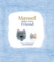 Maxwell Makes A New Friend ebook by Lisa Rudisill
