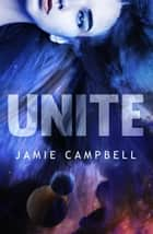 Unite ebook by Jamie Campbell