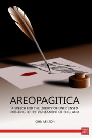 Areopagitica A Speech for the Liberty of Unlicensed Printing to the Parliament of England ebook by John Milton
