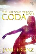 Coda - The Lost Song Trilogy, #3 ebook by Janie Franz