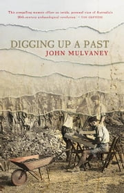 Digging Up a Past ebook by John Mulvaney