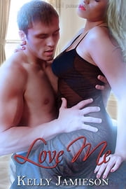 Love Me ebook by Kelly Jamieson