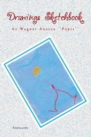 Drawings Sketchbook ebook by Wagner Anarca ''Papis''