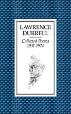 Collected Poems 1931-74 ebook by Lawrence Durrell, Dr. James A. Brigham