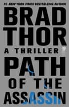 Path of the Assassin: A Thriller - A Thriller ebook by Brad Thor