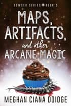 Maps, Artifacts, and Other Arcane Magic ebook by