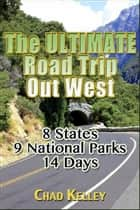 The Ultimate Road Trip Out West ebook by Chad Kelley
