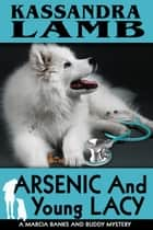 Arsenic and Young Lacy - A Marcia Banks and Buddy Mystery, #2 ebook by Kassandra Lamb