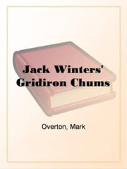 Jack Winters' Gridiron Chums ebook by Mark Overton