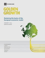 Golden Growth: Restoring the Lustre of the European Economic Model ebook by Indermit S. Gill,Martin Raiser