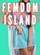 Femdom Island (Female Supremacy, Femdom Facesitting, Female Led Relationships) ebook by Chrissy Wild