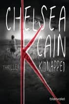 K - Kidnapped - Thriller ebook by Chelsea Cain, Lilith Winter
