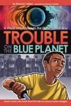 Trouble on the Blue Planet ebook by Richard T. Edison, Mariano Santillan