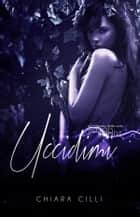 Uccidimi (Blood Bonds #3) ebook by Chiara Cilli