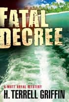 Fatal Decree ebook by H. Terrell Griffin