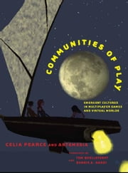 Communities of Play - Emergent Cultures in Multiplayer Games and Virtual Worlds ebook by Celia Pearce,Tom Boellstorff,Bonnie A. Nardi