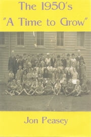 The 1950's: A Time To Grow ebook by Jon Peasey