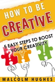 How to be Creative - How to, #1 ebook by Malcolm Hughes