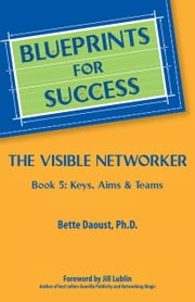 The Visible Networker - Book 5: Keys, Aims & Teams ebook by Bette Daoust, Ph.D.