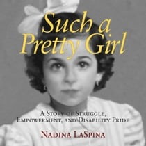 Such a Pretty Girl - A Story of Struggle, Empowerment, and Disability Pride Audiolibro by Nadina LaSpina, Jennifer Jill Araya